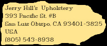 Jerry Hill's Upholstery, 393 Pacific St. #B, San Luis Obispo, CA, 93401-3825, USA, (805) 543-8938